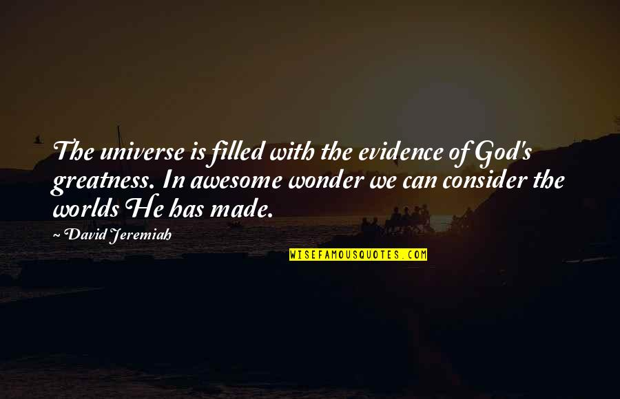 God You Are Awesome Quotes By David Jeremiah: The universe is filled with the evidence of