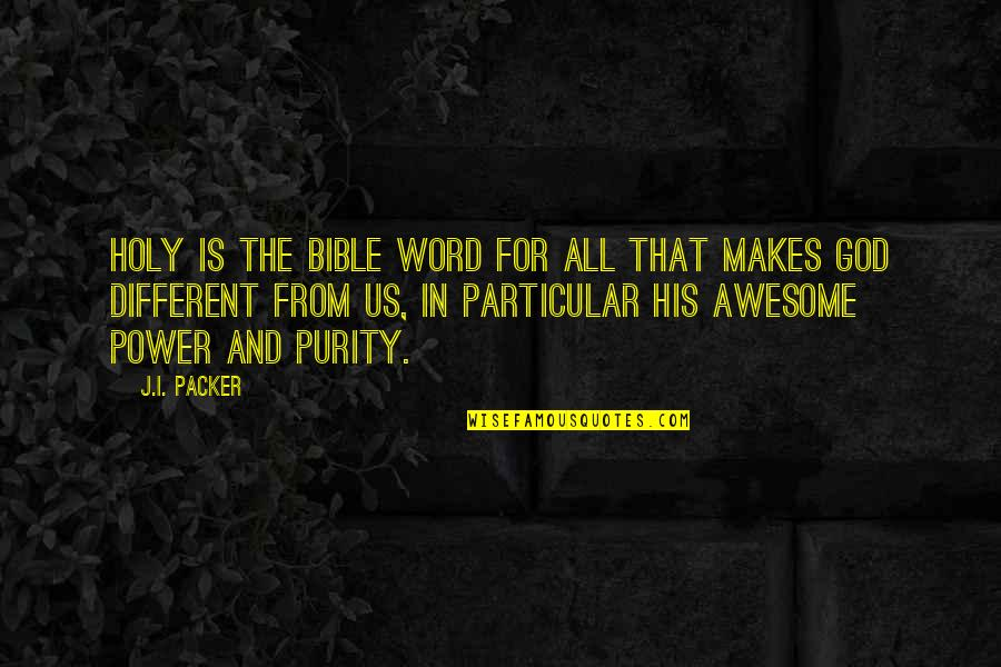 God You Are Awesome Quotes By J.I. Packer: Holy is the Bible word for all that