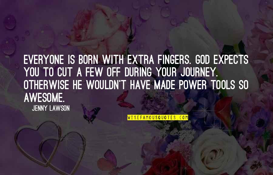 God You Are Awesome Quotes By Jenny Lawson: Everyone is born with extra fingers. God expects