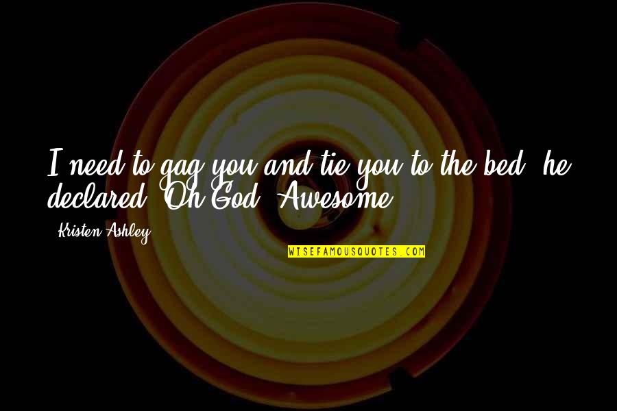 God You Are Awesome Quotes By Kristen Ashley: I need to gag you and tie you