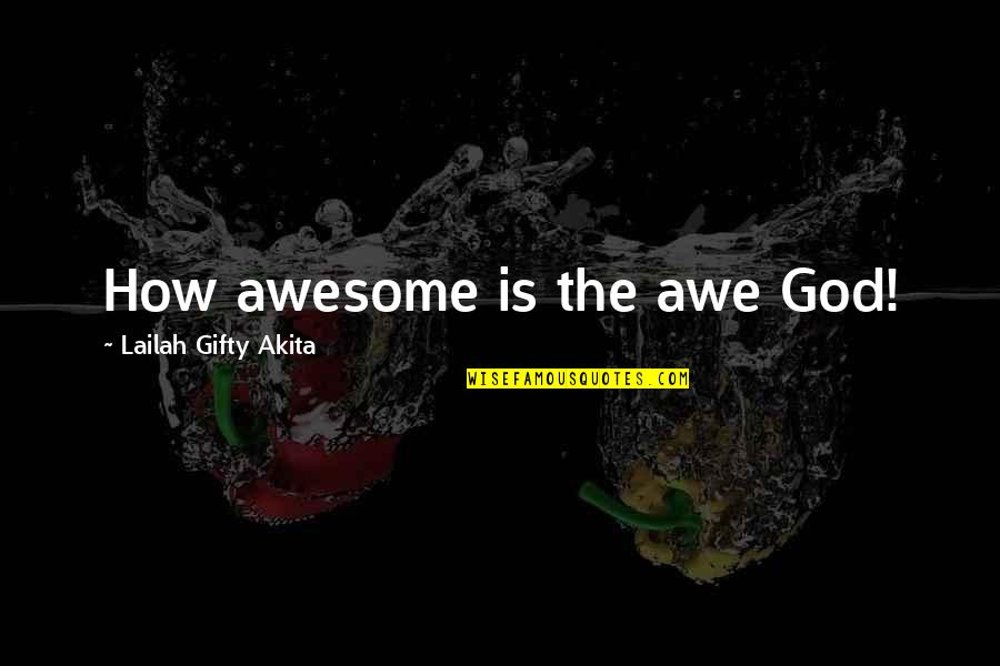 God You Are Awesome Quotes By Lailah Gifty Akita: How awesome is the awe God!