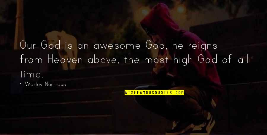 God You Are Awesome Quotes By Werley Nortreus: Our God is an awesome God, he reigns