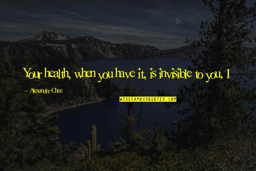 Goddess Of War Quotes By Alexander Chee: Your health, when you have it, is invisible