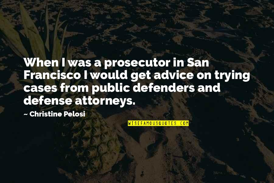Goddess Of War Quotes By Christine Pelosi: When I was a prosecutor in San Francisco