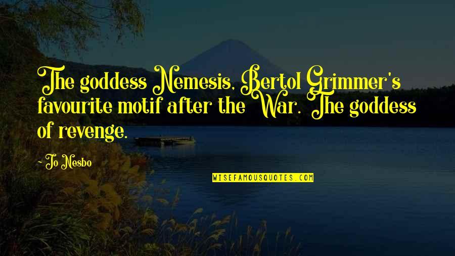 Goddess Of War Quotes By Jo Nesbo: The goddess Nemesis, Bertol Grimmer's favourite motif after