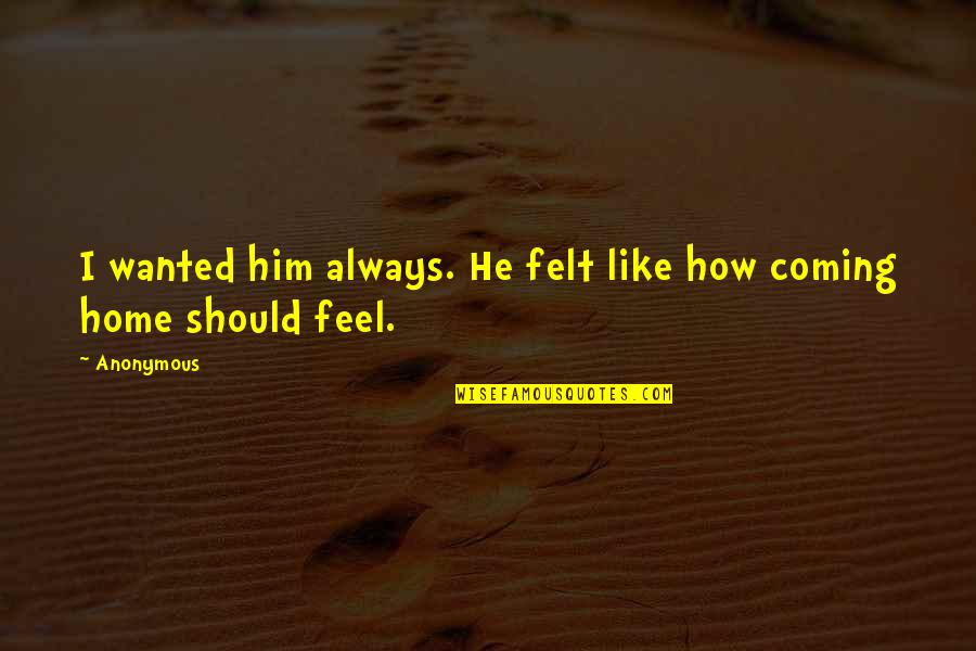 Godding Quotes By Anonymous: I wanted him always. He felt like how