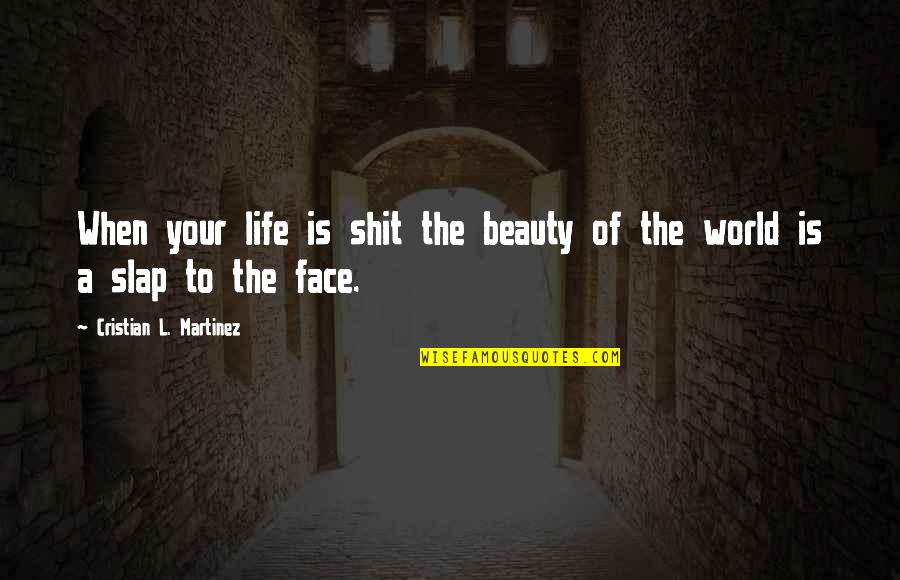 Godding Quotes By Cristian L. Martinez: When your life is shit the beauty of