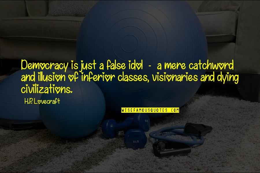 Godding Quotes By H.P. Lovecraft: Democracy is just a false idol - a