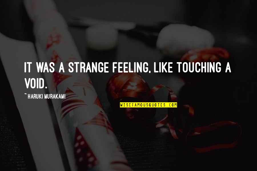 Goddys Quotes By Haruki Murakami: It was a strange feeling, like touching a
