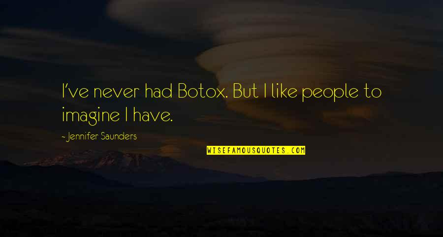 Goddys Quotes By Jennifer Saunders: I've never had Botox. But I like people