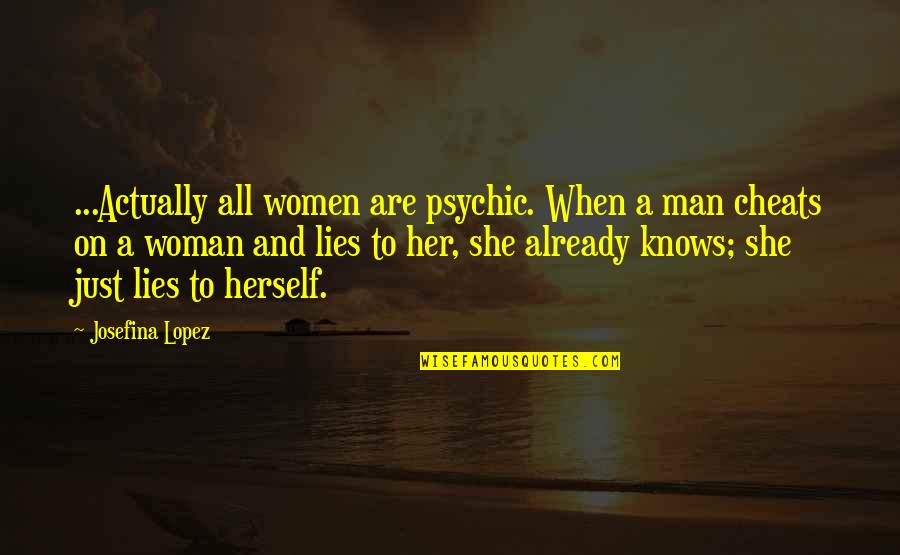 Goddys Quotes By Josefina Lopez: ...Actually all women are psychic. When a man
