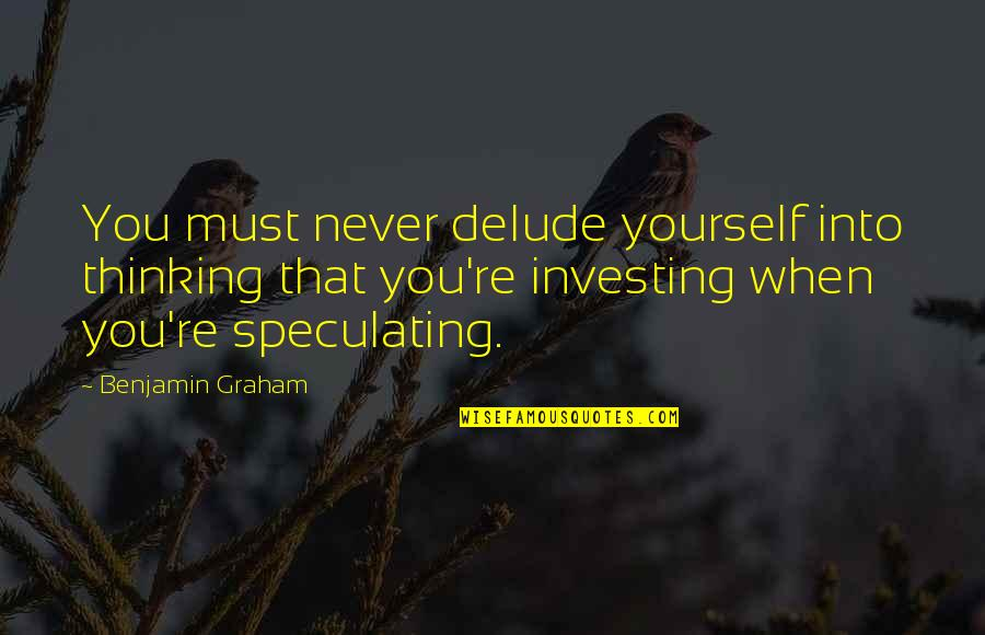 Godfather 3 Movie Quotes By Benjamin Graham: You must never delude yourself into thinking that
