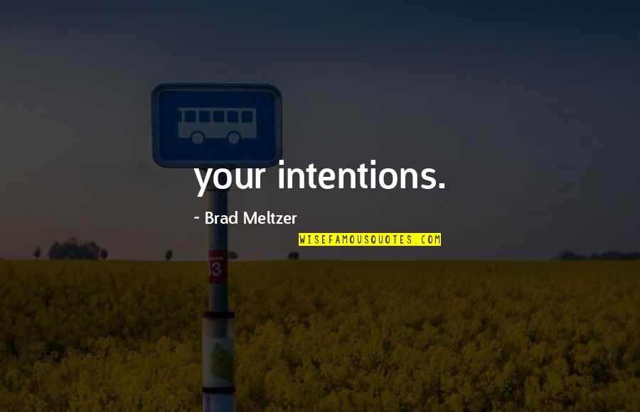 Godfather 3 Movie Quotes By Brad Meltzer: your intentions.