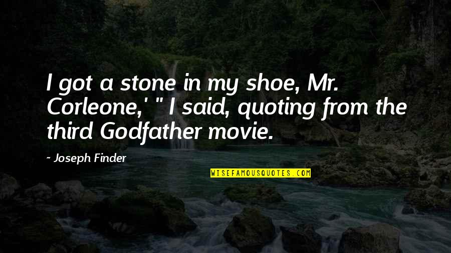Godfather 3 Movie Quotes By Joseph Finder: I got a stone in my shoe, Mr.