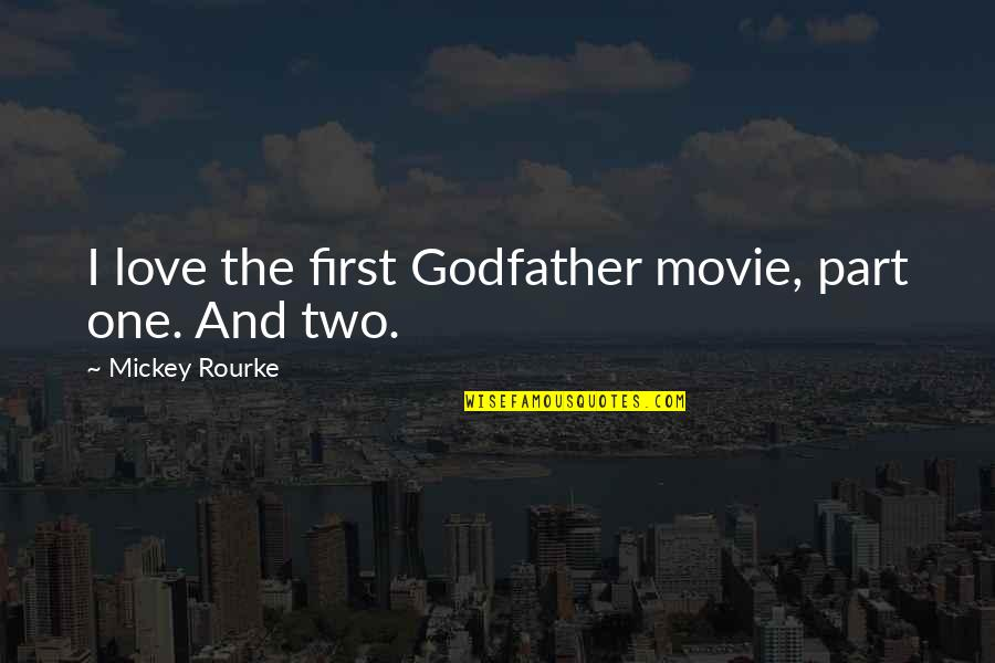 Godfather 3 Movie Quotes By Mickey Rourke: I love the first Godfather movie, part one.