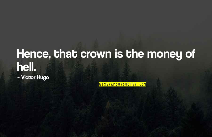 Godfather 3 Movie Quotes By Victor Hugo: Hence, that crown is the money of hell.