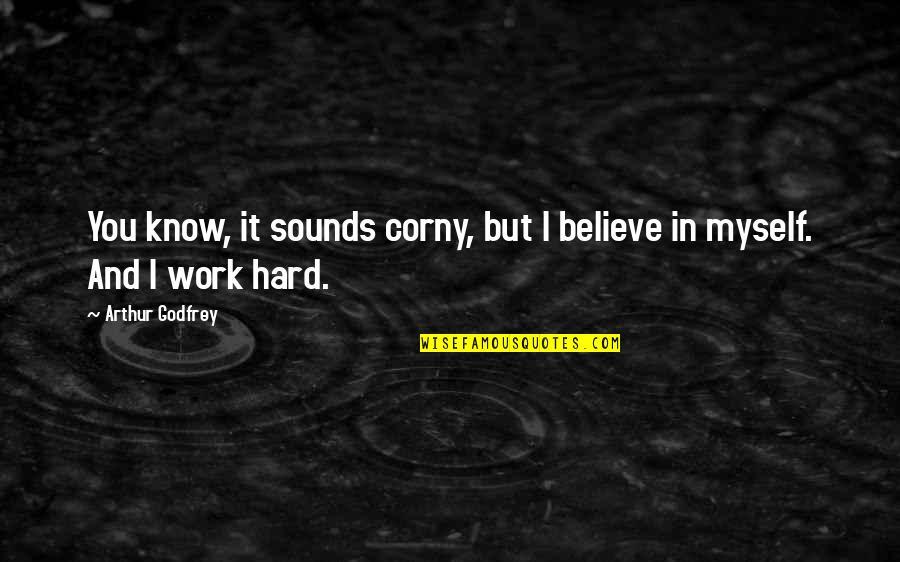 Godfrey Quotes By Arthur Godfrey: You know, it sounds corny, but I believe