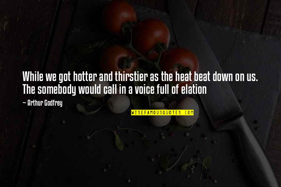 Godfrey Quotes By Arthur Godfrey: While we got hotter and thirstier as the