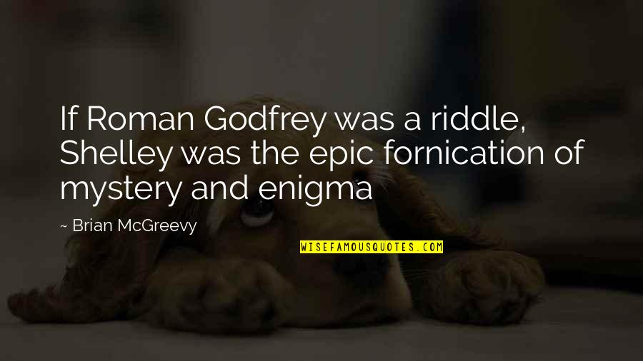 Godfrey Quotes By Brian McGreevy: If Roman Godfrey was a riddle, Shelley was
