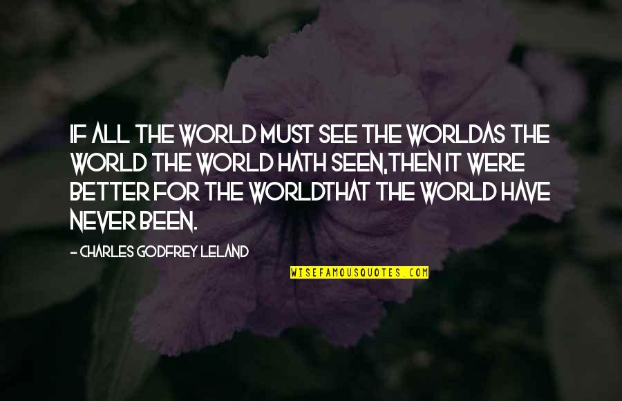 Godfrey Quotes By Charles Godfrey Leland: If all the world must see the worldAs