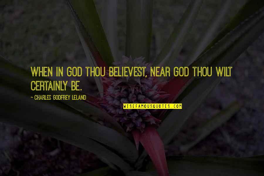 Godfrey Quotes By Charles Godfrey Leland: When in God thou believest, near God thou