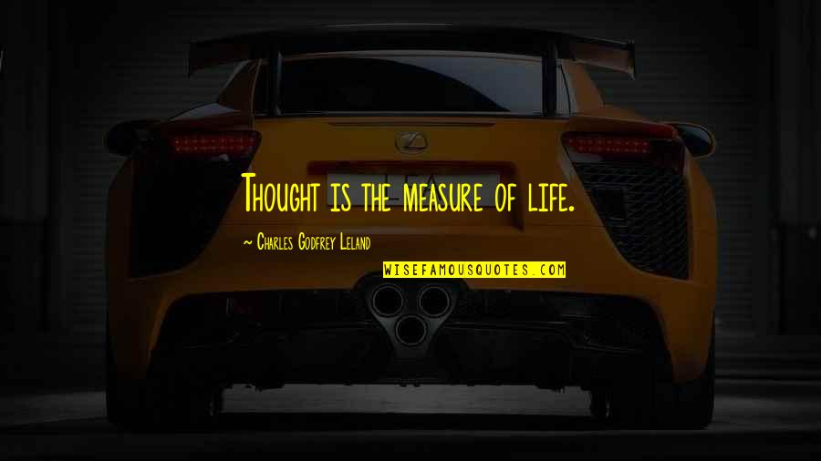Godfrey Quotes By Charles Godfrey Leland: Thought is the measure of life.