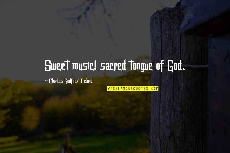 Godfrey Quotes By Charles Godfrey Leland: Sweet music! sacred tongue of God.