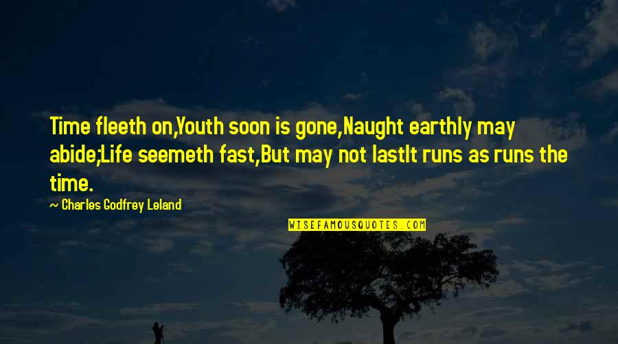 Godfrey Quotes By Charles Godfrey Leland: Time fleeth on,Youth soon is gone,Naught earthly may
