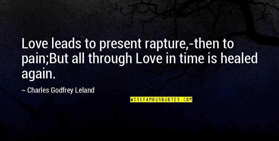 Godfrey Quotes By Charles Godfrey Leland: Love leads to present rapture,-then to pain;But all