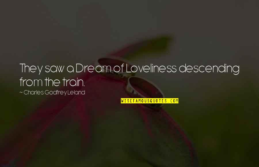 Godfrey Quotes By Charles Godfrey Leland: They saw a Dream of Loveliness descending from