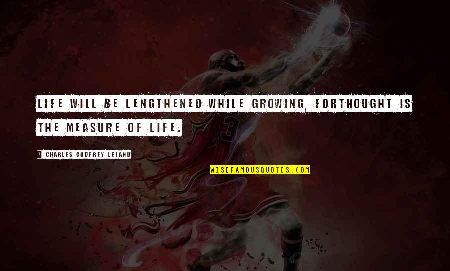 Godfrey Quotes By Charles Godfrey Leland: Life will be lengthened while growing, forThought is