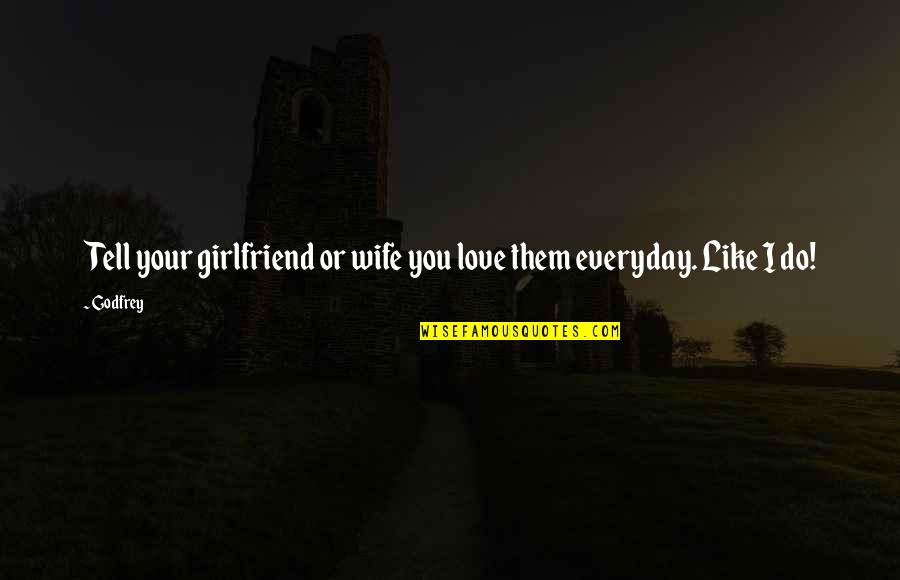 Godfrey Quotes By Godfrey: Tell your girlfriend or wife you love them