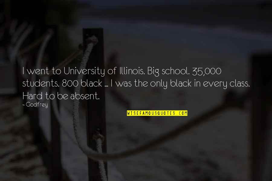 Godfrey Quotes By Godfrey: I went to University of Illinois. Big school.