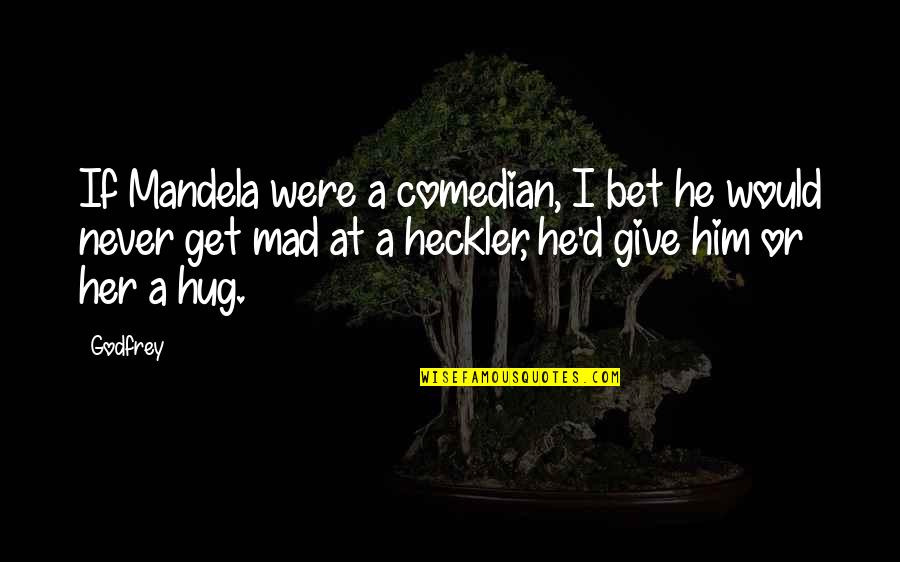 Godfrey Quotes By Godfrey: If Mandela were a comedian, I bet he
