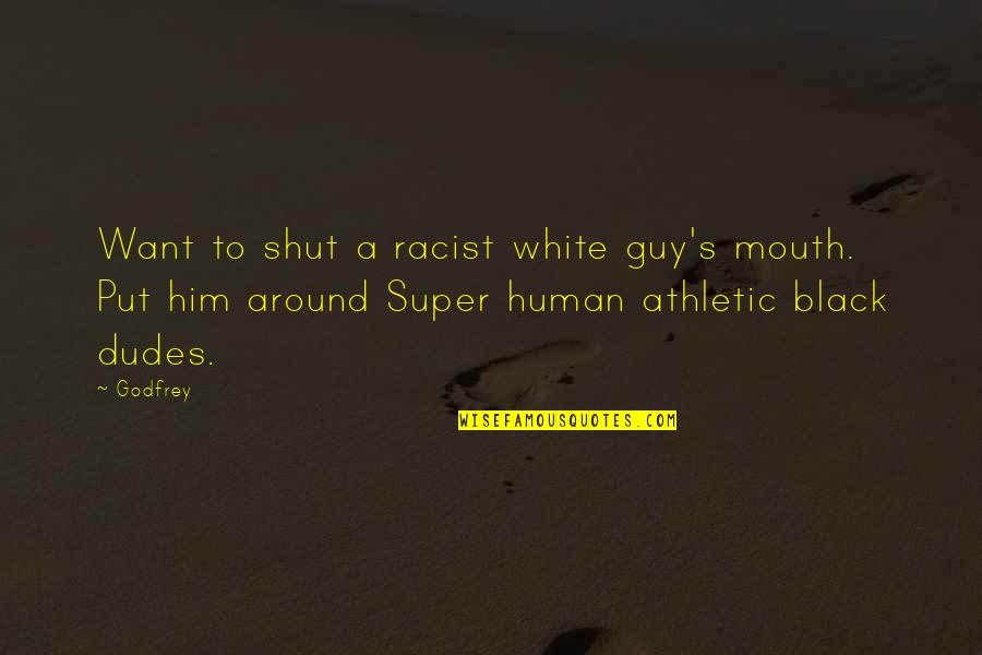 Godfrey Quotes By Godfrey: Want to shut a racist white guy's mouth.