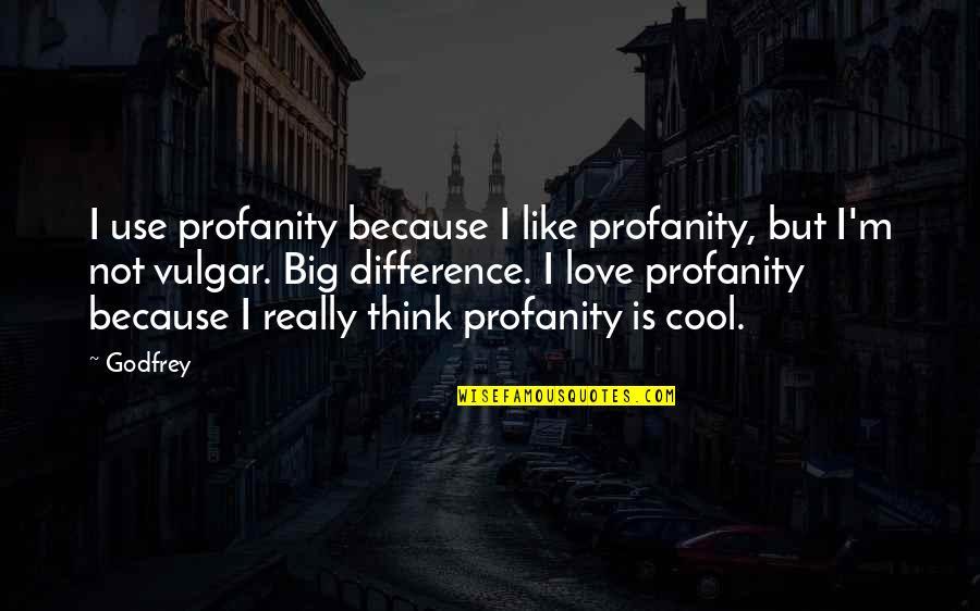 Godfrey Quotes By Godfrey: I use profanity because I like profanity, but
