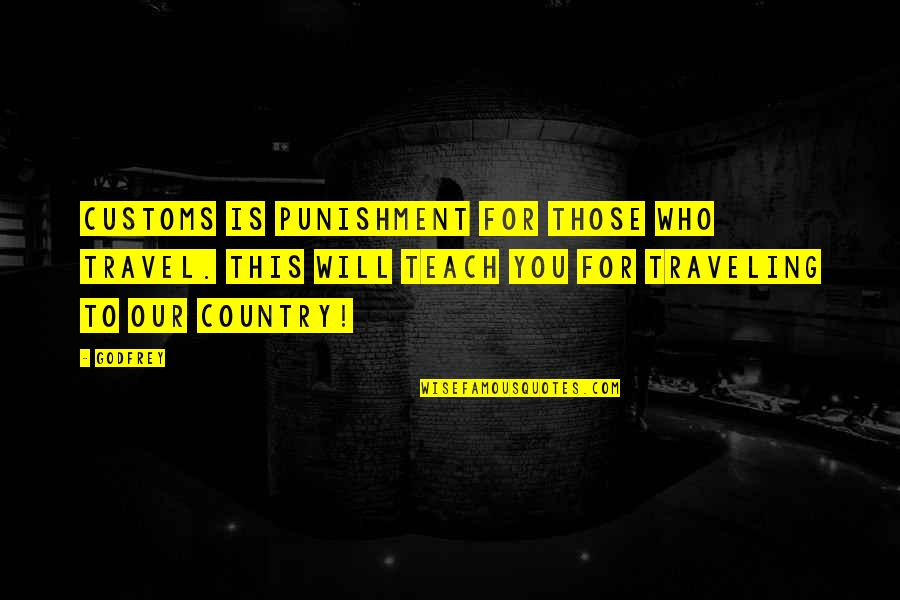 Godfrey Quotes By Godfrey: Customs is punishment for those who travel. This