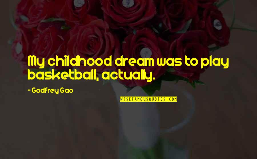 Godfrey Quotes By Godfrey Gao: My childhood dream was to play basketball, actually.