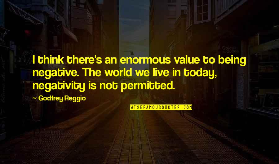 Godfrey Quotes By Godfrey Reggio: I think there's an enormous value to being