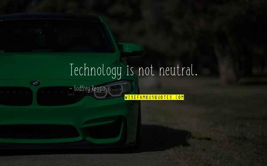 Godfrey Quotes By Godfrey Reggio: Technology is not neutral.