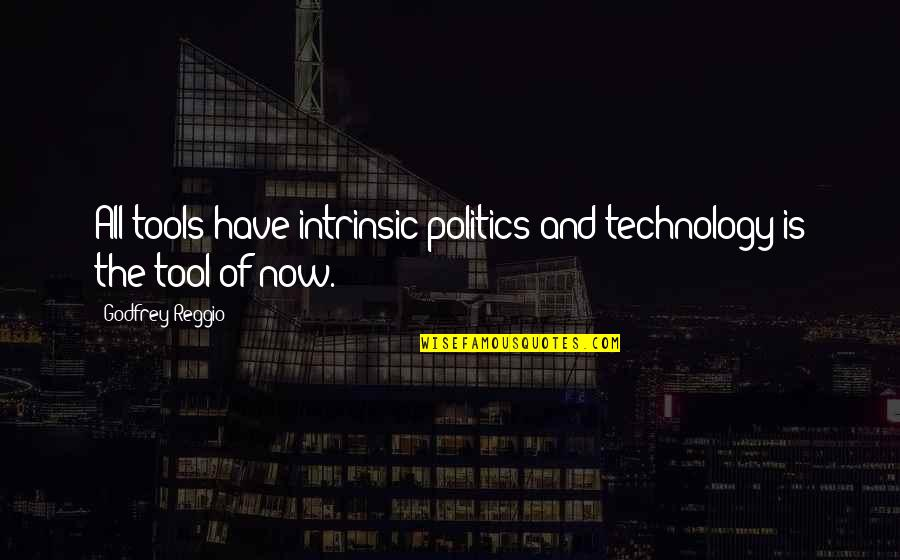 Godfrey Quotes By Godfrey Reggio: All tools have intrinsic politics and technology is
