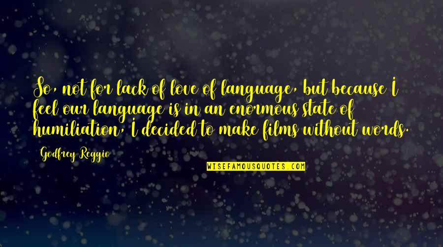 Godfrey Quotes By Godfrey Reggio: So, not for lack of love of language,