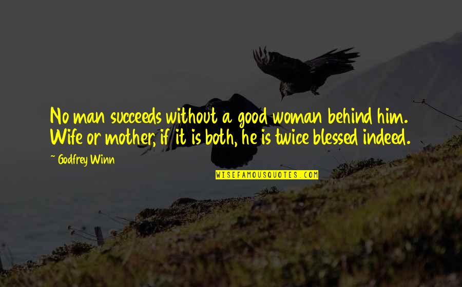 Godfrey Quotes By Godfrey Winn: No man succeeds without a good woman behind
