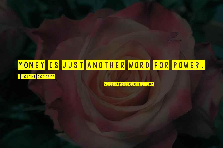 Godfrey Quotes By Joline Godfrey: Money is just another word for power.