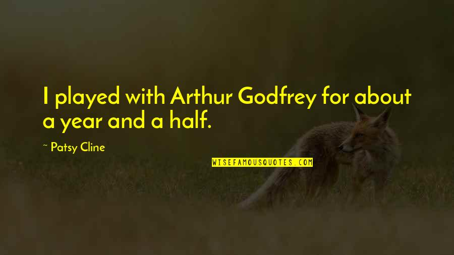 Godfrey Quotes By Patsy Cline: I played with Arthur Godfrey for about a