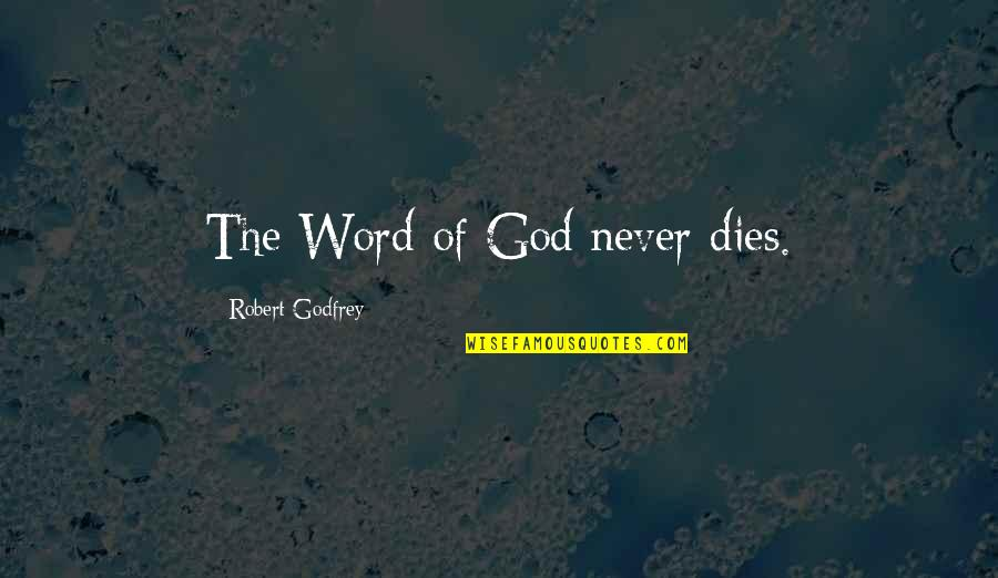 Godfrey Quotes By Robert Godfrey: The Word of God never dies.