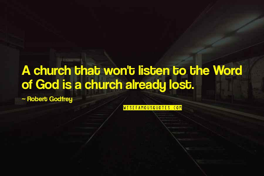 Godfrey Quotes By Robert Godfrey: A church that won't listen to the Word