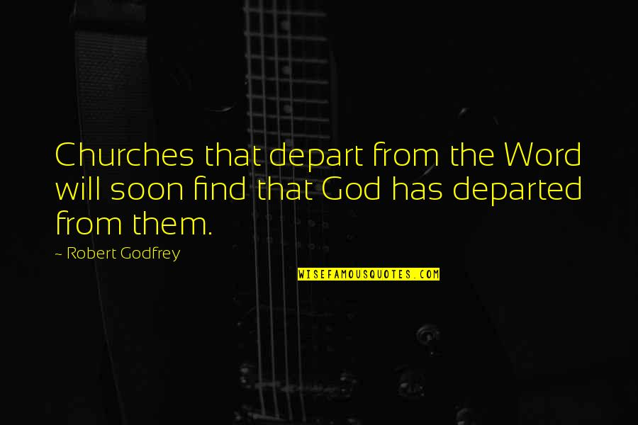 Godfrey Quotes By Robert Godfrey: Churches that depart from the Word will soon
