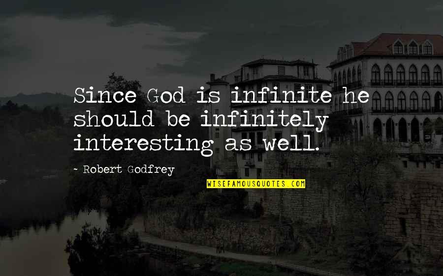 Godfrey Quotes By Robert Godfrey: Since God is infinite he should be infinitely