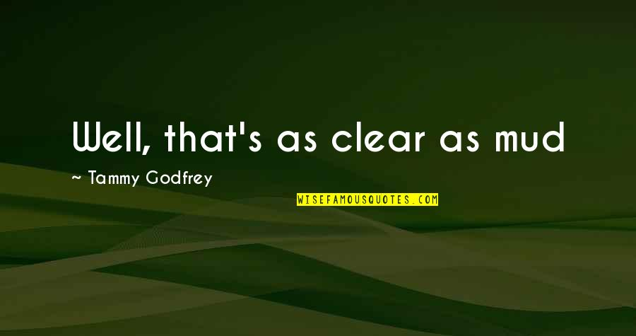 Godfrey Quotes By Tammy Godfrey: Well, that's as clear as mud